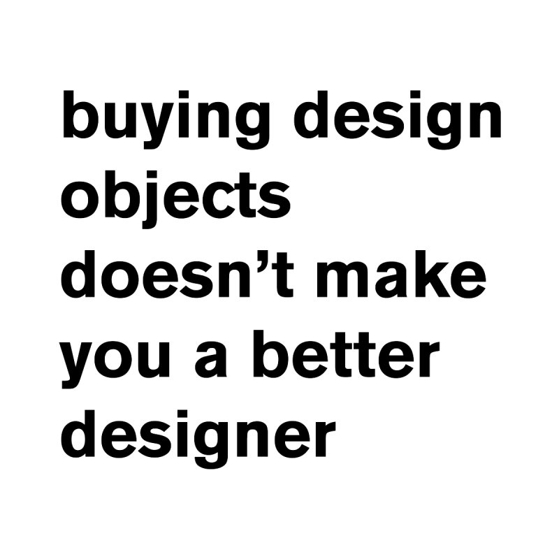 buying design objects doesn't make you a better designer Women's T-Shirt by Rodrigo Tello