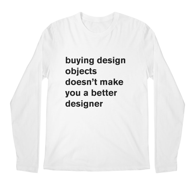 buying design objects doesn't make you a better designer Men's Regular Longsleeve T-Shirt by Rodrigo Tello