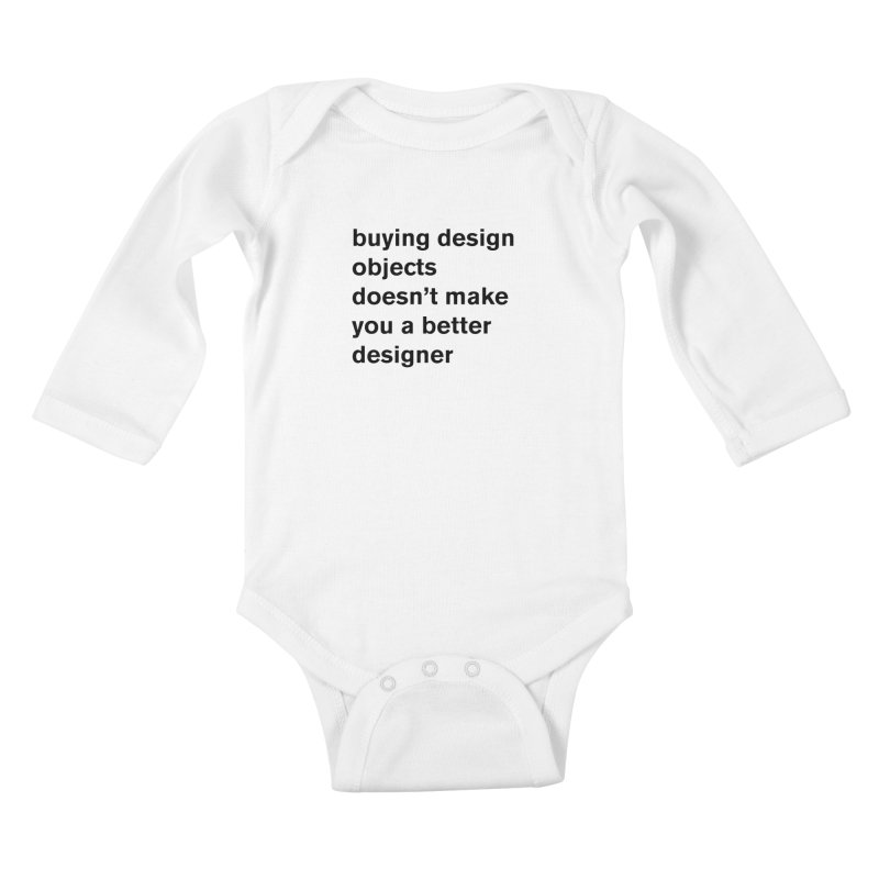 buying design objects doesn't make you a better designer Kids Baby Longsleeve Bodysuit by Rodrigo Tello