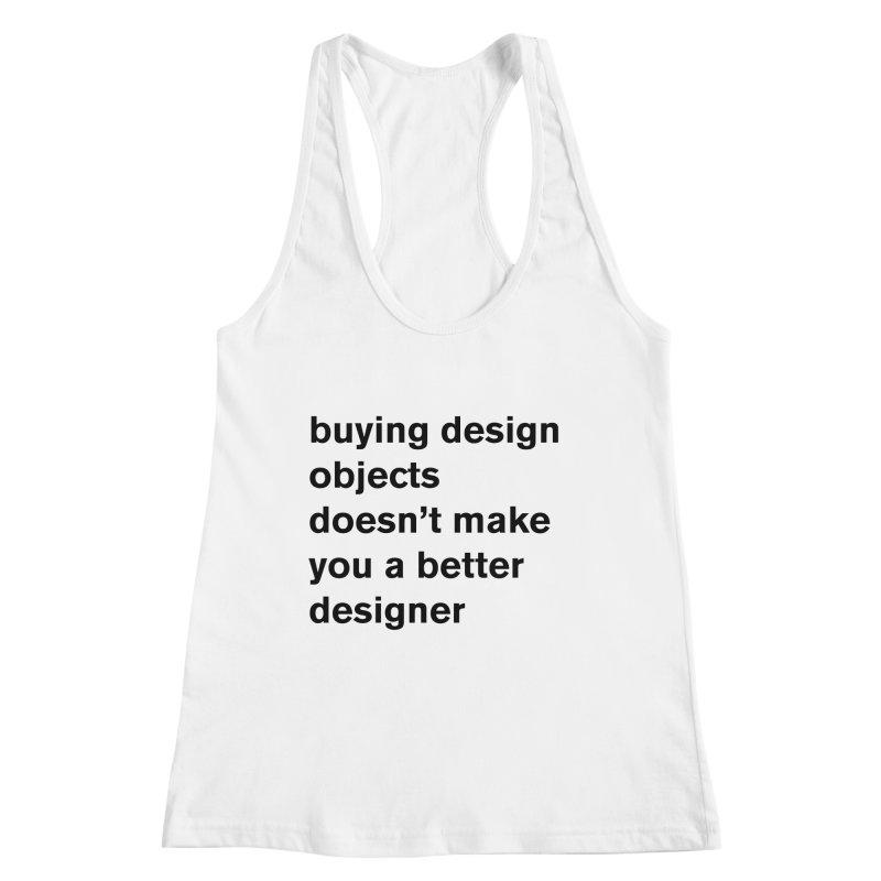 buying design objects doesn't make you a better designer Women's Tank by Rodrigo Tello