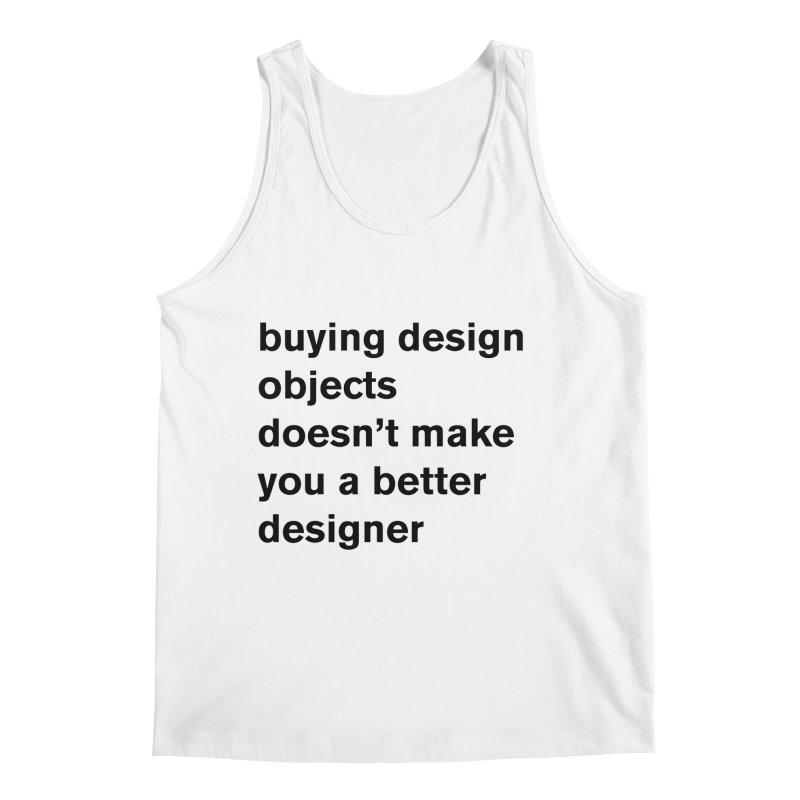 buying design objects doesn't make you a better designer Men's Tank by Rodrigo Tello