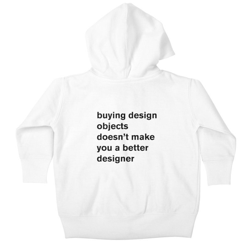 buying design objects doesn't make you a better designer Kids Baby Zip-Up Hoody by Rodrigo Tello