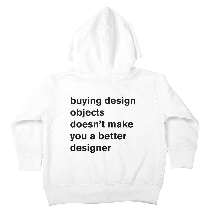 buying design objects doesn't make you a better designer Kids Toddler Zip-Up Hoody by Rodrigo Tello