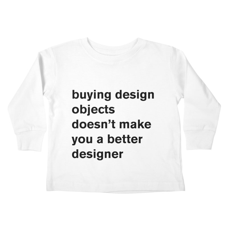 buying design objects doesn't make you a better designer Kids Toddler Longsleeve T-Shirt by Rodrigo Tello