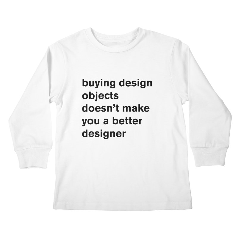 buying design objects doesn't make you a better designer Kids Longsleeve T-Shirt by Rodrigo Tello