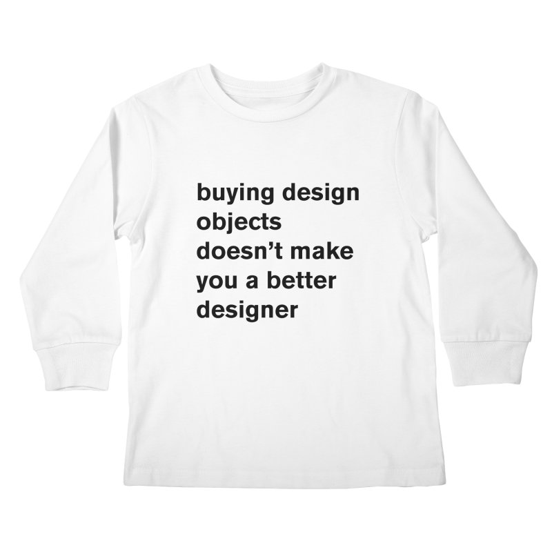 buying design objects doesn't make you a better designer Kids Longsleeve T-Shirt by Rodrigo Tello
