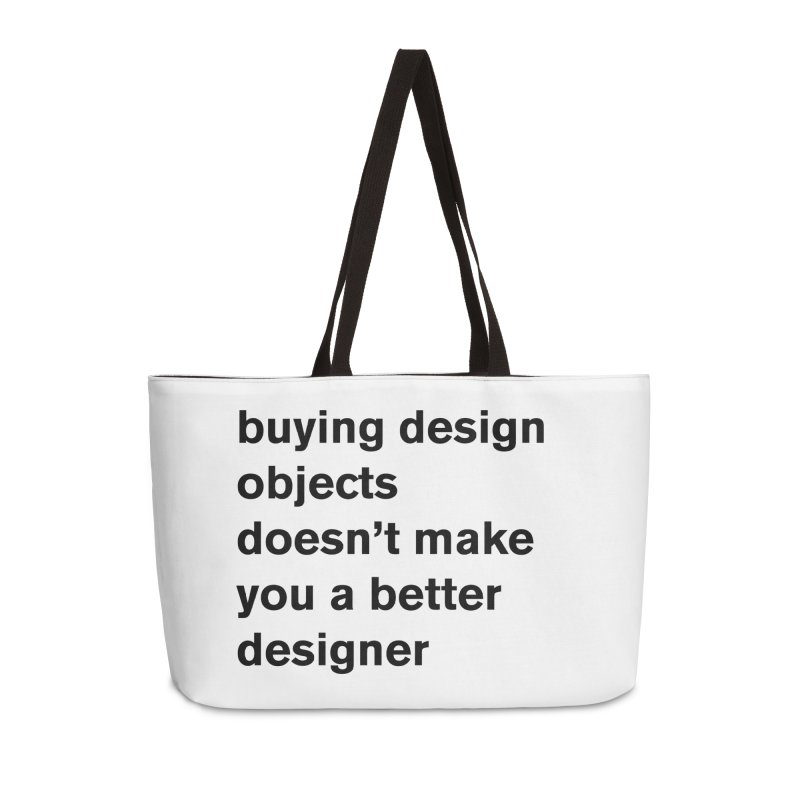 buying design objects doesn't make you a better designer Accessories Weekender Bag Bag by Rodrigo Tello
