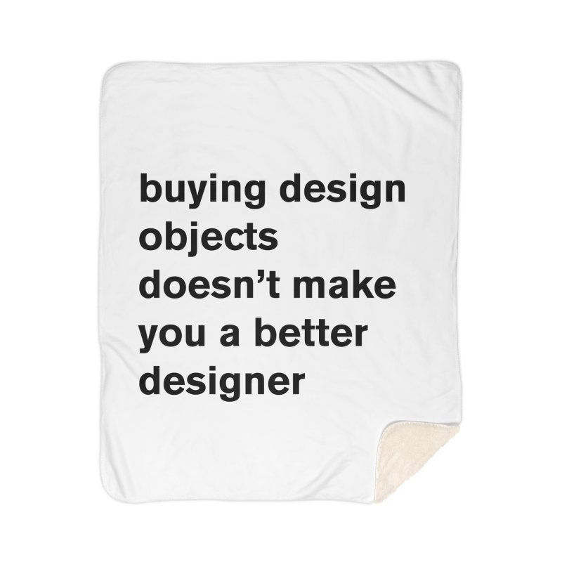 buying design objects doesn't make you a better designer Home Sherpa Blanket Blanket by Rodrigo Tello