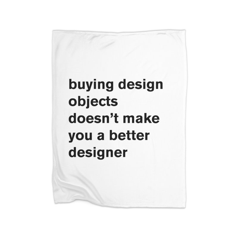 buying design objects doesn't make you a better designer Home Fleece Blanket Blanket by Rodrigo Tello