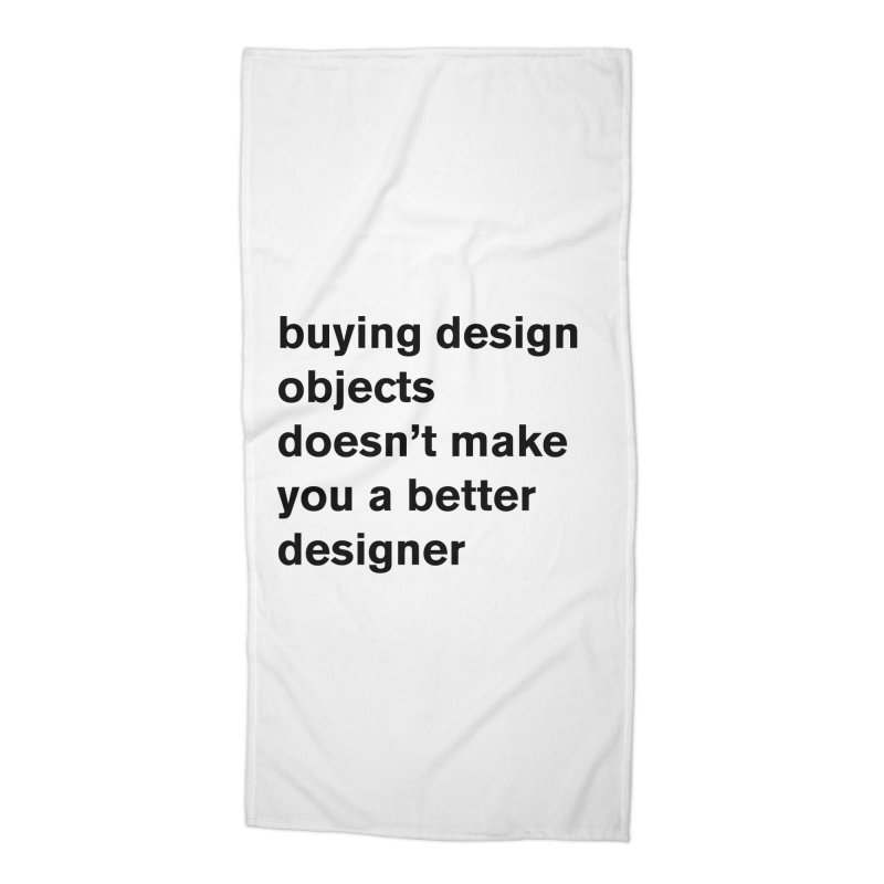 buying design objects doesn't make you a better designer Accessories Beach Towel by Rodrigo Tello