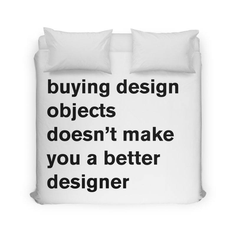 buying design objects doesn't make you a better designer Home Duvet by Rodrigo Tello