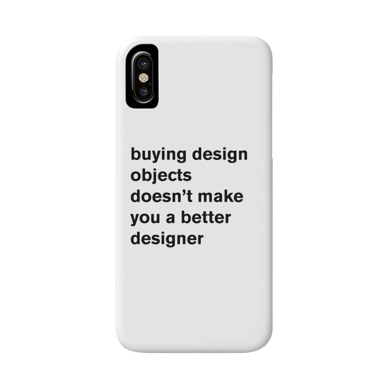 buying design objects doesn't make you a better designer Accessories Phone Case by Rodrigo Tello