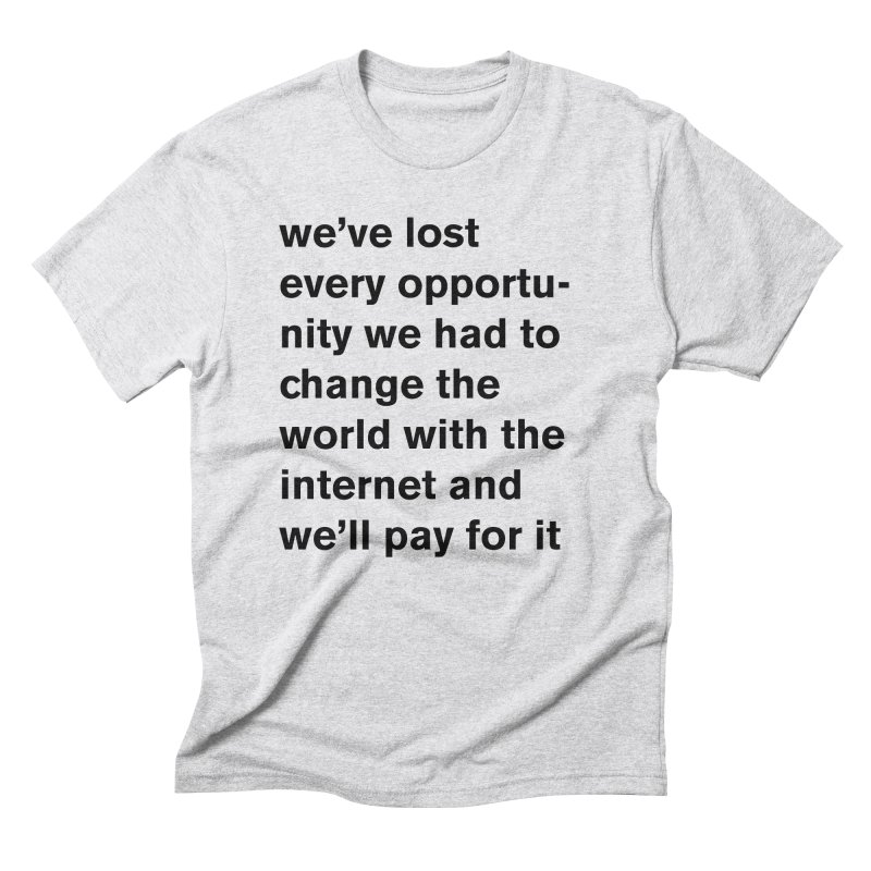 we've lost every opportunity Men's T-Shirt by Rodrigo Tello