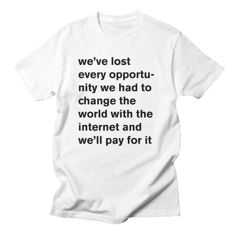 we've lost every opportunity Men's T-Shirt by Rodrigo Tello