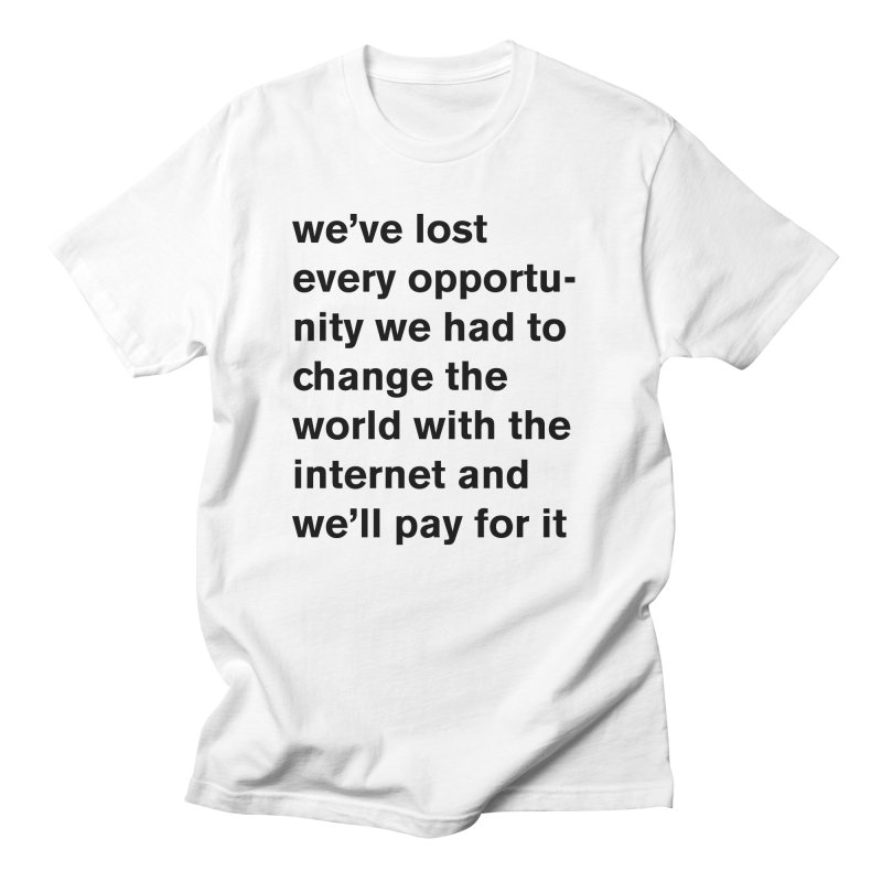 we've lost every opportunity Women's T-Shirt by Rodrigo Tello