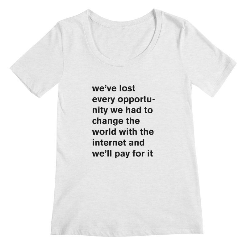 we've lost every opportunity Women's Regular Scoop Neck by Rodrigo Tello