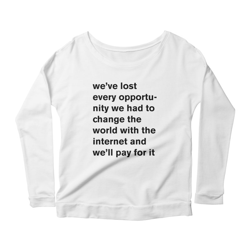 we've lost every opportunity Women's Scoop Neck Longsleeve T-Shirt by Rodrigo Tello