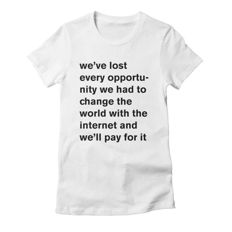 we've lost every opportunity Women's Fitted T-Shirt by Rodrigo Tello