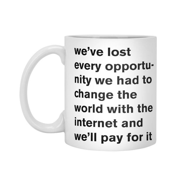 we've lost every opportunity Accessories Mug by Rodrigo Tello