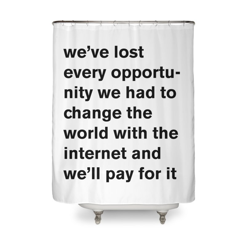 we've lost every opportunity Home Shower Curtain by Rodrigo Tello