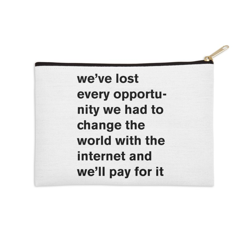 we've lost every opportunity Accessories Zip Pouch by Rodrigo Tello