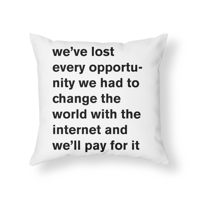 we've lost every opportunity Home Throw Pillow by Rodrigo Tello