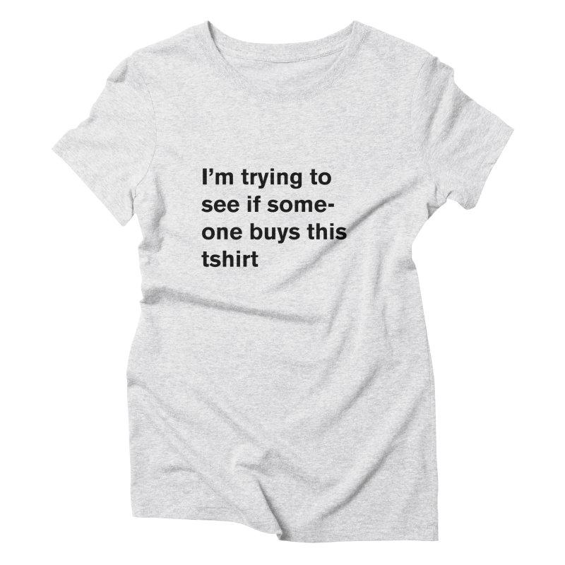 will someone buy this Women's Triblend T-Shirt by Rodrigo Tello