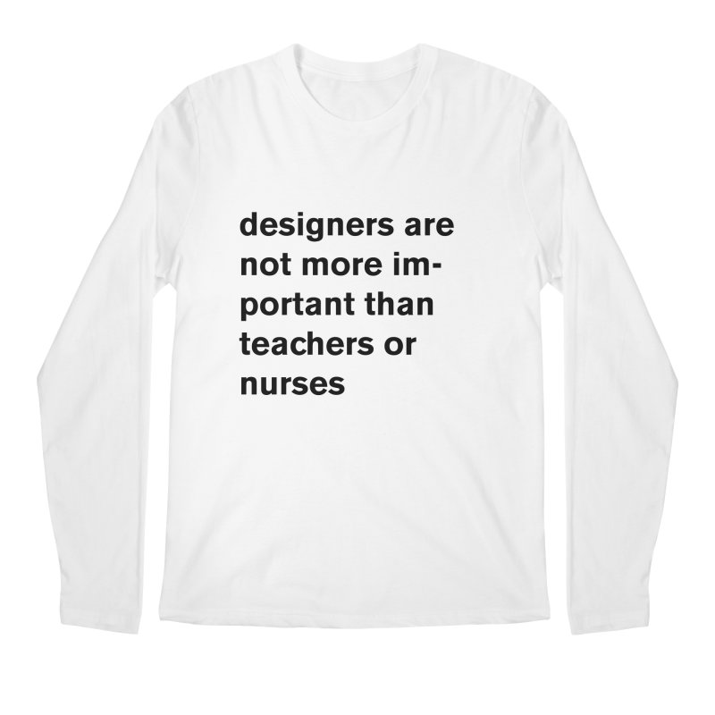 designers are not more important than teachers or nurses. Men's Regular Longsleeve T-Shirt by Rodrigo Tello