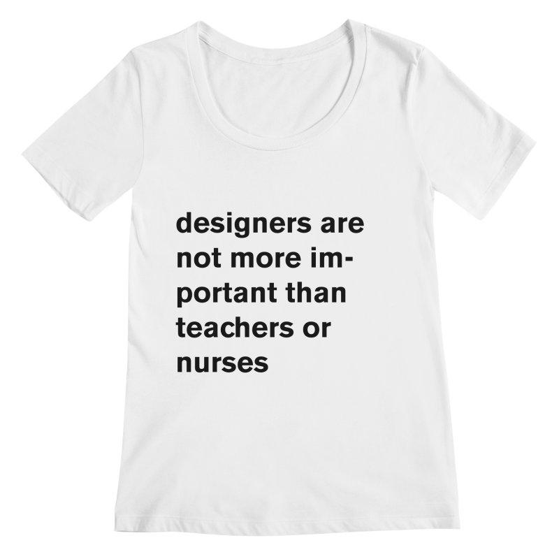 designers are not more important than teachers or nurses. Women's Regular Scoop Neck by Rodrigo Tello