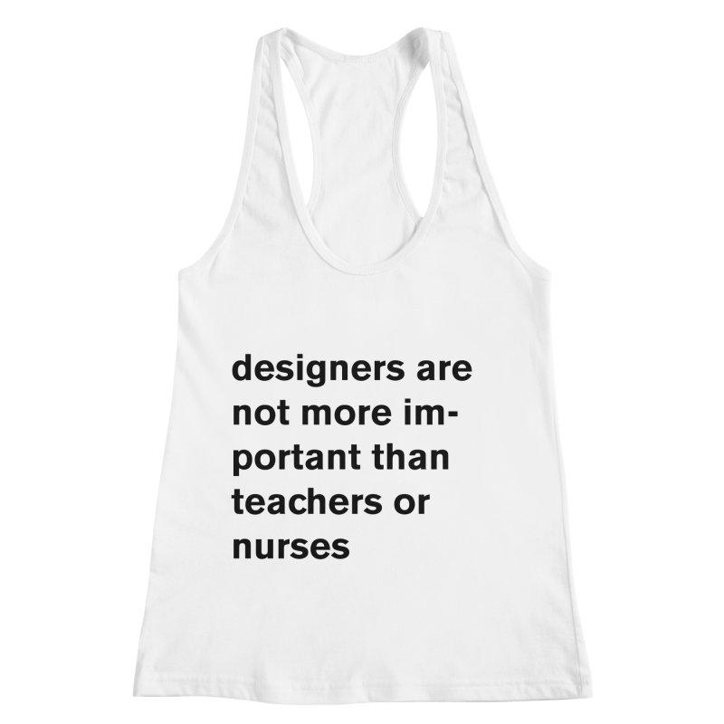 designers are not more important than teachers or nurses. Women's Racerback Tank by Rodrigo Tello