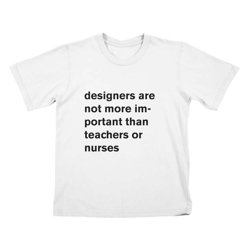 designers are not more important than teachers or nurses. Kids T-Shirt by Rodrigo Tello