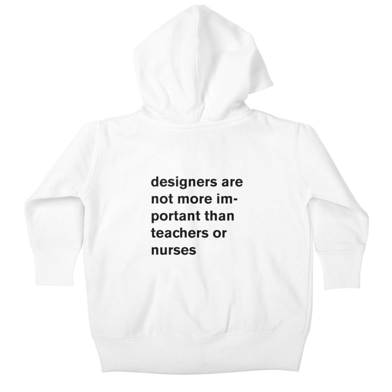 designers are not more important than teachers or nurses. Kids Baby Zip-Up Hoody by Rodrigo Tello