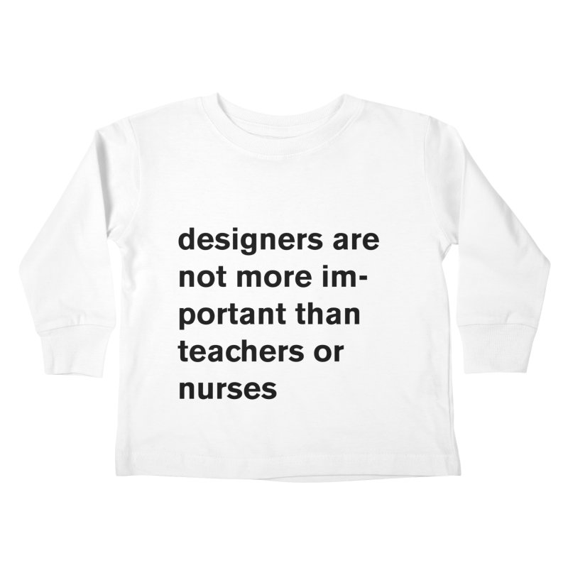 designers are not more important than teachers or nurses. Kids Toddler Longsleeve T-Shirt by Rodrigo Tello