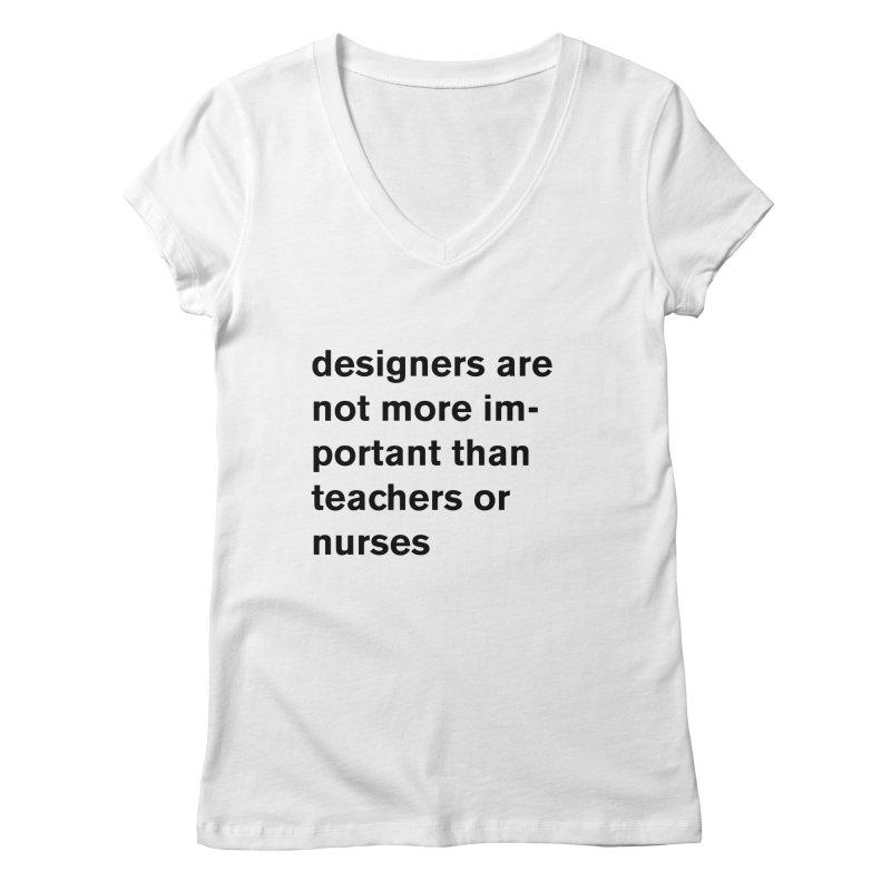 designers are not more important than teachers or nurses. Women's V-Neck by Rodrigo Tello
