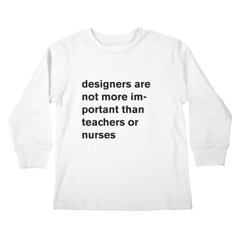 designers are not more important than teachers or nurses. Kids Longsleeve T-Shirt by Rodrigo Tello