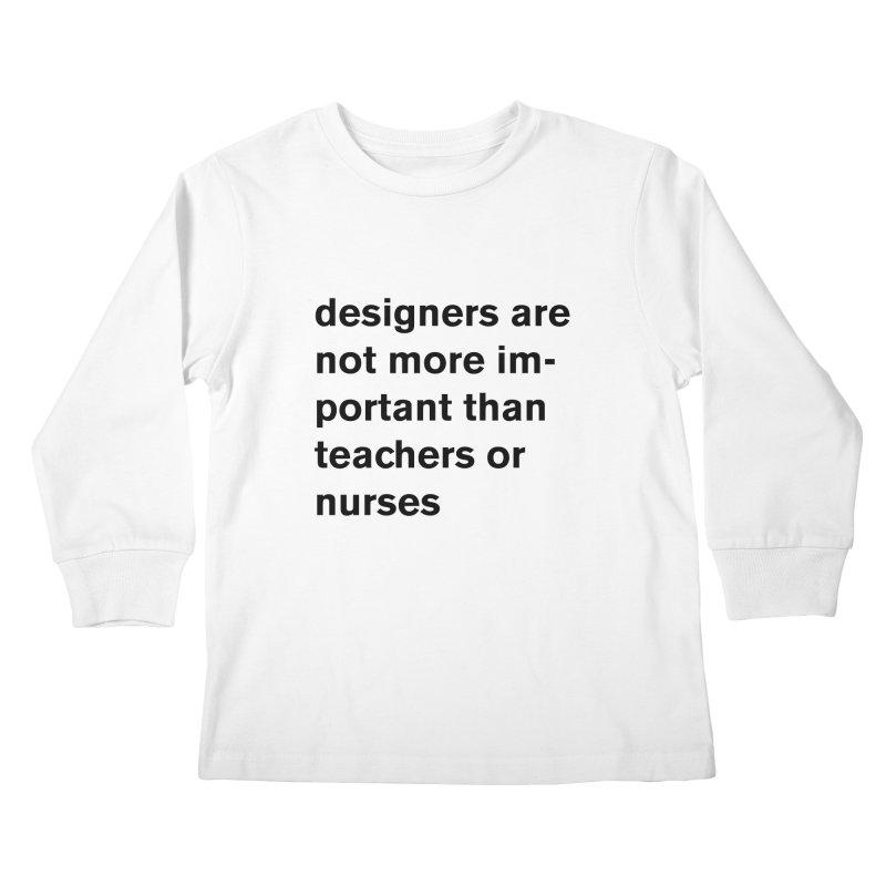 designers are not more important than teachers or nurses. Kids Longsleeve T-Shirt by Rodrigo Tello