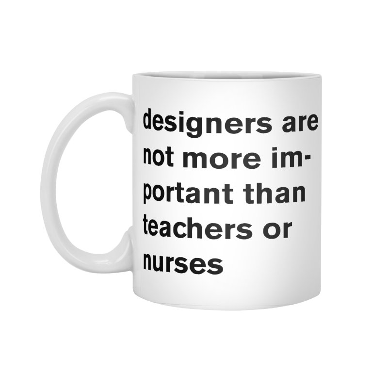 designers are not more important than teachers or nurses. Accessories Standard Mug by Rodrigo Tello