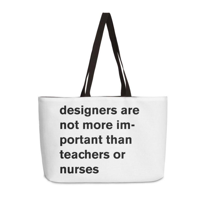 designers are not more important than teachers or nurses. Accessories Bag by Rodrigo Tello