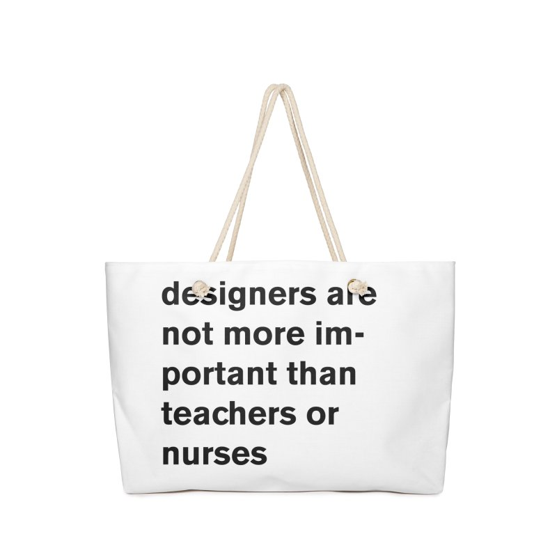 designers are not more important than teachers or nurses. Accessories Bag by Rodrigo Tello