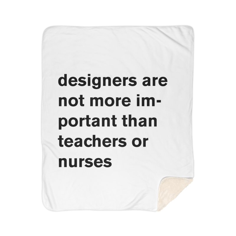 designers are not more important than teachers or nurses. Home Sherpa Blanket Blanket by Rodrigo Tello