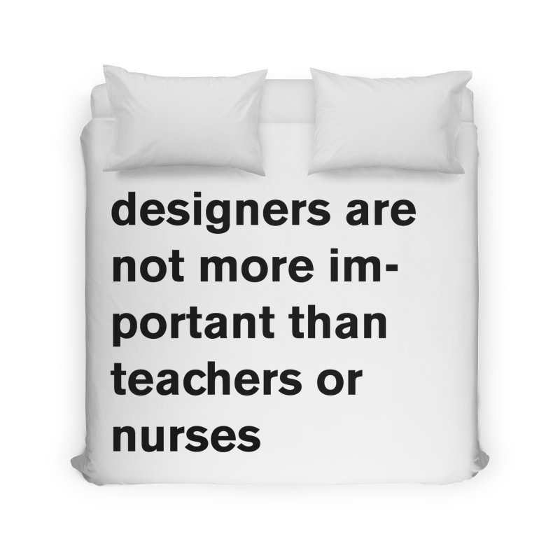 designers are not more important than teachers or nurses. Home Duvet by Rodrigo Tello