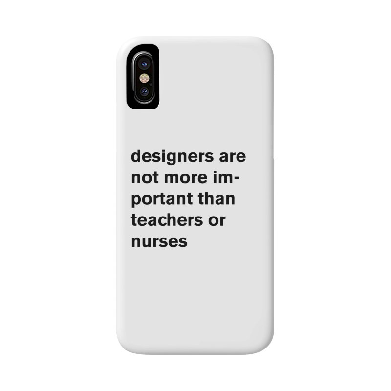 designers are not more important than teachers or nurses. Accessories Phone Case by Rodrigo Tello