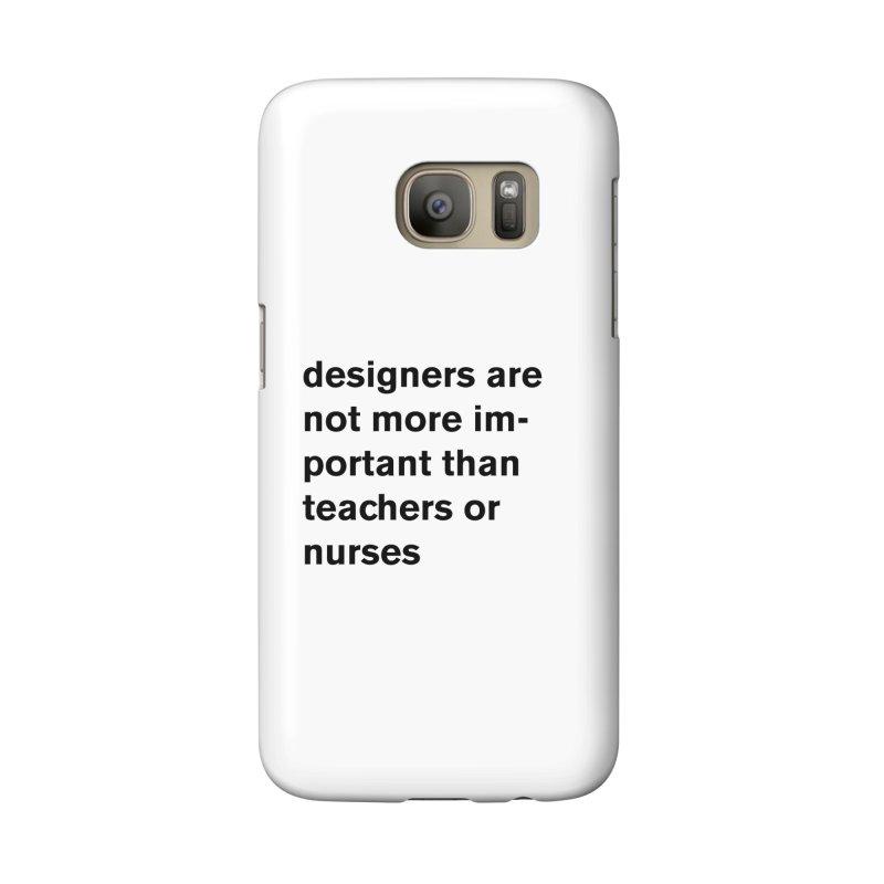 designers are not more important than teachers or nurses. Accessories Phone Case by Rodrigo Tello