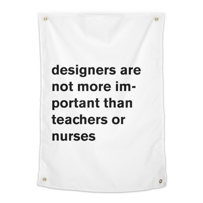 designers are not more important than teachers or nurses. Home Tapestry by Rodrigo Tello