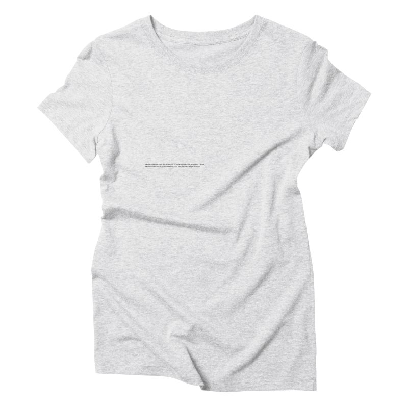 please don't buy this Women's Triblend T-Shirt by Rodrigo Tello