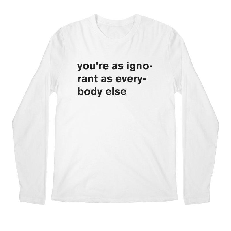 you're as ignorant as everybody else Men's Regular Longsleeve T-Shirt by Rodrigo Tello