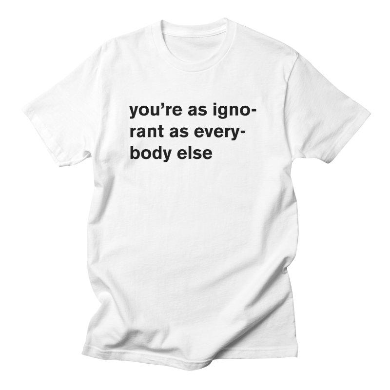you're as ignorant as everybody else Men's T-Shirt by Rodrigo Tello