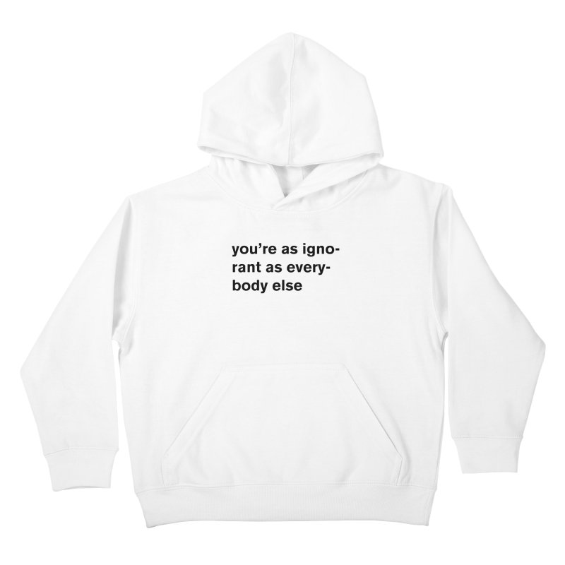 you're as ignorant as everybody else Kids Pullover Hoody by Rodrigo Tello