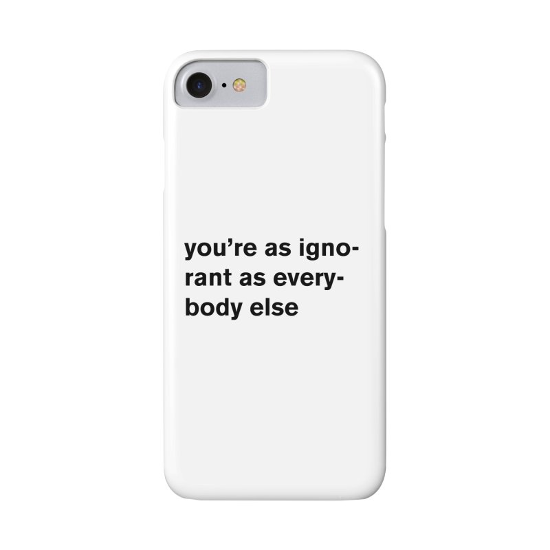 you're as ignorant as everybody else Accessories Phone Case by Rodrigo Tello