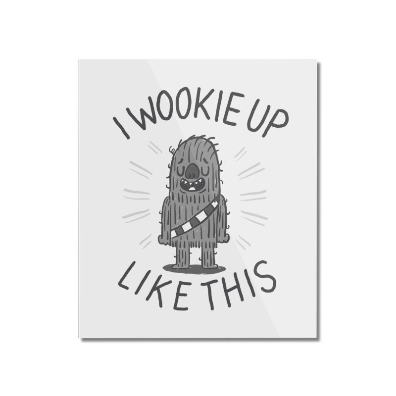 I Wookie up like this Home Mounted Acrylic Print by Rodrigobhz